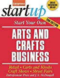 Start Your Own Arts and Crafts Business: Retail, Carts and Kiosks, Craft Shows, Street Fairs (Start Your Own Arts & Crafts Business)
