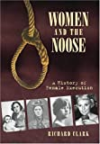 Women and the Noose: A History of Female Execution by Richard Clark (2008-05-28)