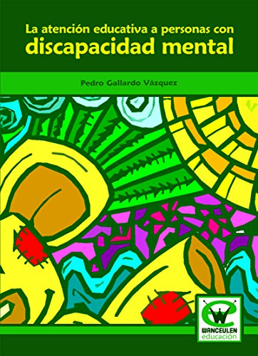 La atención educativa a las personas con discapacidad mental por Pedro Gallardo Vázquez