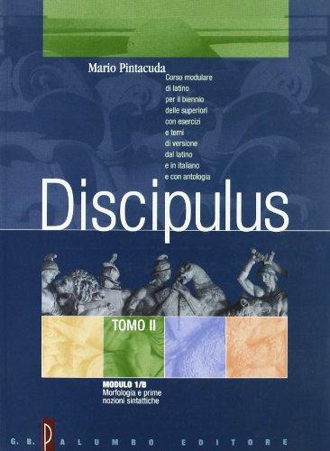 Discipulus. Tomo 2. Modulo B: Morfologia e prime nozioni sintattiche. Per i Licei e gli Ist. Magistrali