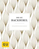 Die GU-Backbibel: Göttliche Rezepte von klassisch