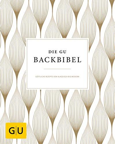 Die GU-Backbibel: Göttliche Rezepte von klassisch bis modern (GU Grundkochbücher) Backen Kuchen