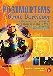 Postmortems from Game Developer: Insights from the Developers of Unreal Tournament, Black & White, Age of Empire, and Other Top-Selling Games (Gama Network)