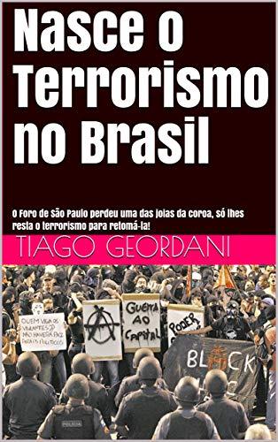 Nasce o Terrorismo no Brasil: O Foro de São Paulo perdeu uma das joias da coroa, só lhes resta o terrorismo para retomá-la! (Portuguese Edition)