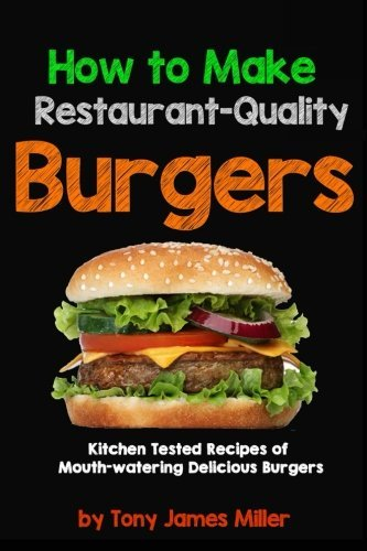 How To Cook Restaurant-Quality Burgers by Tony James Miller Mr. (2015-09-16)