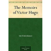 The Memoirs of Victor Hugo (English Edition)