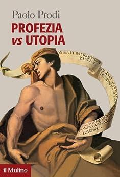 Profezia vs utopia (Forum) de [Prodi, Paolo]