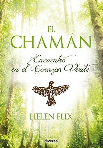 El chamán: Encuentro en el Corazón Verde por Helen Flix