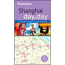 Frommer's Shanghai Day By Day (Frommer's Day by Day: Shanghai)