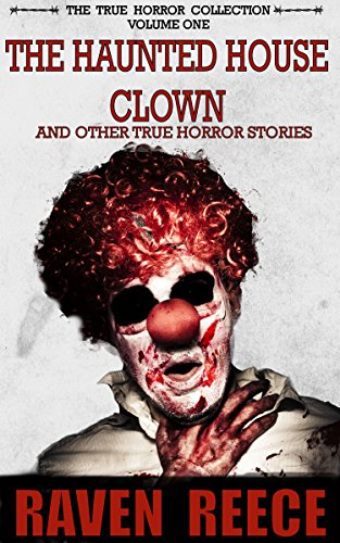 The Haunted House Clown and other True Horror Stories: The True Horror Collection Volume One (English Edition)