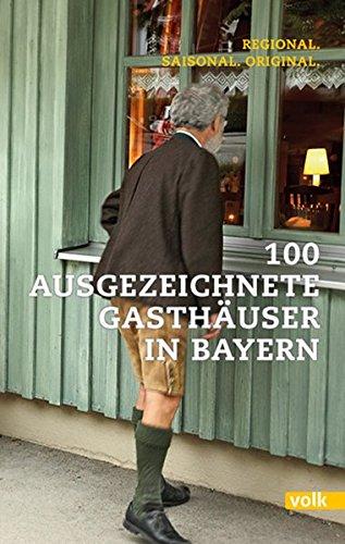 100 ausgezeichnete Gasthäuser in Bayern: Regional. Saisonal. Original.