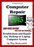 Professional Computer Repair 2015 Troubleshoot and Repair Any Desktop or Laptop Computer System