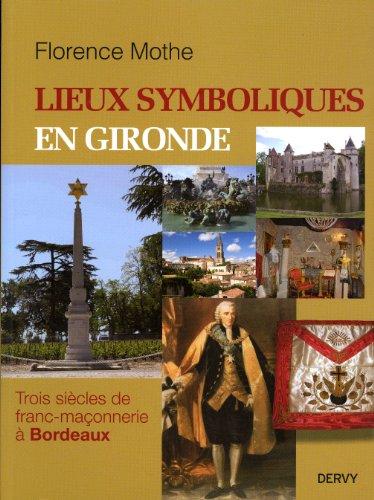 Lieux symboliques en Gironde : Trois siècles de franc-maçonnerie à Bordeaux