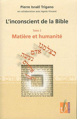 L'inconscient de la Bible : Tome 2, Matière et humanité