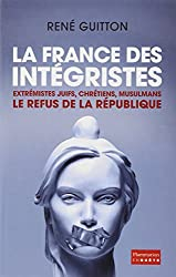 La France des intégristes : Extrémistes juifs, chrétiens, musulmans, le refus de la République