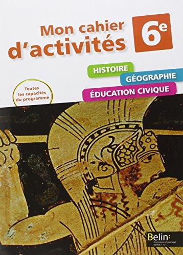 Histoire géographie éducation civique 6e : Mon cahier d'activités