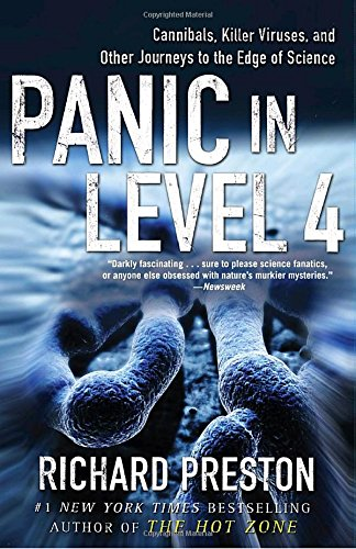 Panic in Level 4: Cannibals, Killer Viruses, and Other Journeys to the Edge of Science par Richard Preston