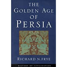 Golden Age of Persia: The Arabs in the East (History of Civilization)