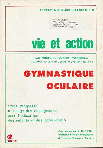 GYMNASTIQUE OCULAIRE par André et Jeannine Passebecq - Cours progressif à l'usage des enseignants , par Collectif