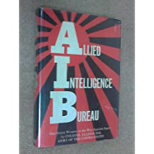Allied Intelligence Bureau;: Our secret weapon in the war against Japan