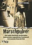 Marschpulver: Eine wahre Geschichte von Korruption, Koks und einer unglaublichen Freundschaft im krassesten Knast der Welt - Rusty Young
