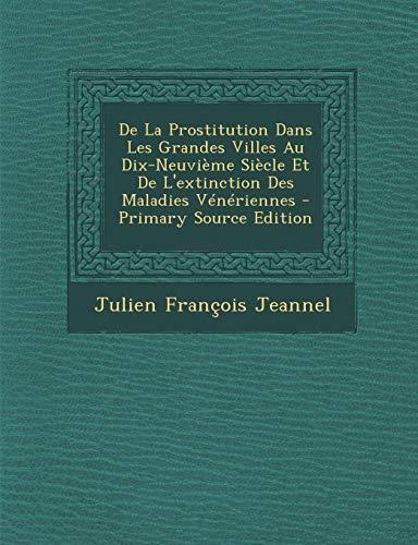 de La Prostitution Dans Les Grandes Villes Au Dix-Neuvieme Siecle Et de L'Extinction Des Maladies Veneriennes - Primary Source Edition