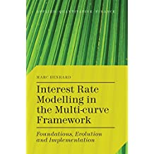 Interest Rate Modelling in the Multi-Curve Framework: Foundations, Evolution and Implementation (Applied Quantitative Finance) (English Edition)