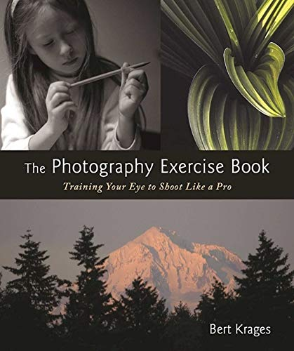 The Photography Exercise Book: Training Your Eye To Shoot Like A Pro (250+ Color Photographs Make It Come To Life) por Bert Krages Gratis