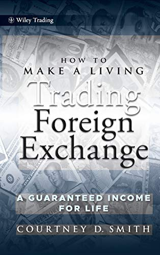 How to Make a Living Trading Foreign Exchange: A Guaranteed Income for Life (Wiley Trading Series)
