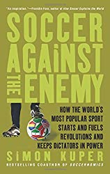 Soccer Against the Enemy: How the World's Most Popular Sport Starts and Stop Wars, Fuels Revolutions, and Keeps Dictators in Power