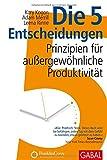Die 5 Entscheidungen: Prinzipien für außergewöhnliche Produktivität (Dein Business)
