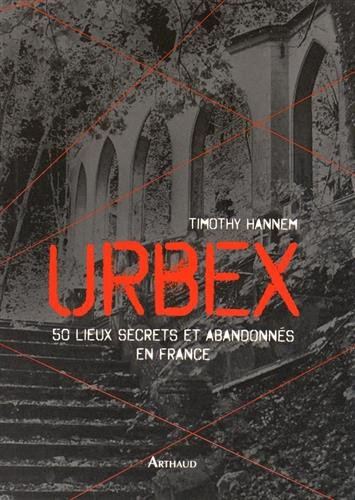 Urbex : 50 lieux secrets et abandonnés en France par