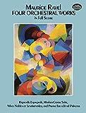 Four Orchestral Works in Full Score: Rapsodie Espagnole, Mother Goose Suite, Valses Nobles Et Sentimentales, and Pavane