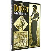 Ten Dorset Mysteries: True Tales from the County