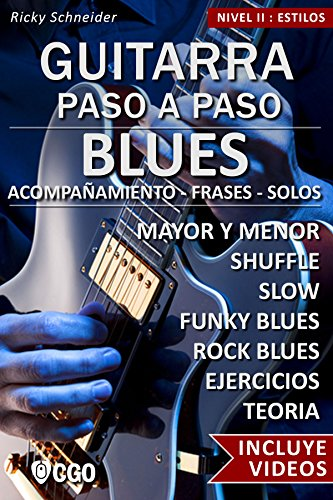 Blues - Guitarra Paso a Paso - con Videos HD: SHUFFLE BLUES - SLOW BLUES - FUNKY BLUES - ROCK BLUES: acompañamiento -  frases - solos-  - ejercicios - teoría por Ricky Schneider