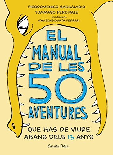 El manual de les 50 aventures que has de viure abans dels 13 anys: Ilustracions d'Antongionata Ferrari (Llibres d'entreteniment) por Pierdomenico Baccalario
