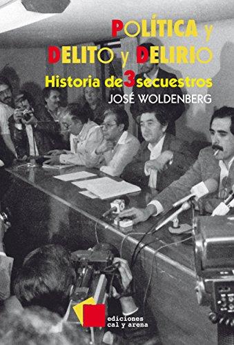 Política y delito y delirio: Historia de tres secuestros por José Woldenberg