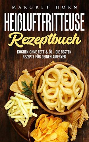 Heißluftfritteuse Rezeptbuch:  Kochen ohne Fett & Öl - die besten Rezepte für Deinen Airfryer Horn Dessert