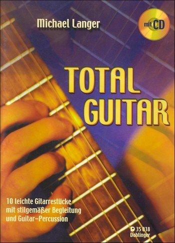Total Guitar: 10 leichte Gitarrestücke mit stilgemäßer Begleitung und Guitar-Percussion. Die 10 besten Stücke von Michael Langer für Easy Guitar, mit Tabulatur ergänzt