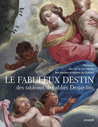 Le fabuleux destin des tableaux des abbés Desjardins : Peintures des XVIIe et XVIIIe siècles des musées et églises au Québec