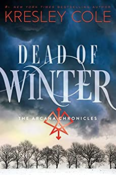Dead of Winter: The Arcana Chronicles Book 3 by [Cole, Kresley]