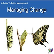 A Guide to Better Management: Managing Change
