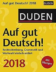 Duden Auf gut Deutsch! - Kalender 2018: Rechtschreibung, Grammatik und Wortwahl einfach erklärt