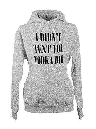 I Didn't Text You Vodka Did Party Alcohol Amusant Femme Capuche Sweatshirt Gris