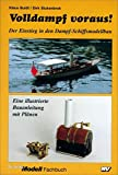 Volldampf voraus!: Der Einstieg in den Dampf-Schiffsmodellbau. Eine illustrierte Bauanleitung mit Plänen (Schiffs-Modell-Fachbücher)