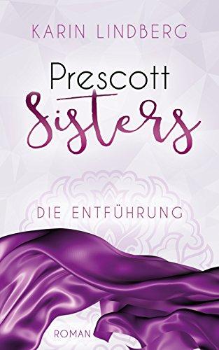 Die Entführung: Prescott Sisters 2 - Liebesroman von [Karin Lindberg]