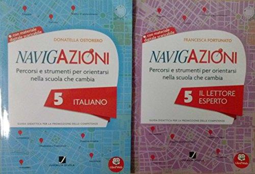 NAVIGAZIONI 5 Italiano + NAVIGAZIONI 5 Il lettore esperto. Le guide didattiche Per la Scuola primaria