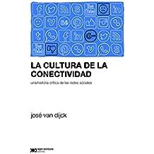 La cultura de la conectividad: Una historia crítica de las redes sociales (Sociología y Política (serie Rumbos teóricos))