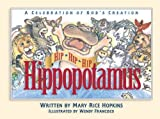 Hip, Hip, Hip Hippopotamus: A Celebration of God's Creation by Mary Rice Hopkins (1996-06-02)