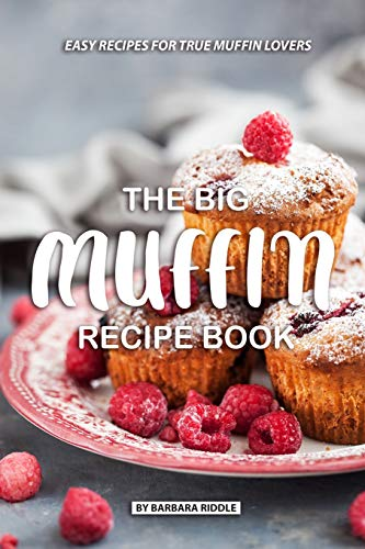 The Big Muffin Recipe Book: Easy Recipes for True Muffin Lovers 6-cup Jumbo Muffin Pan
